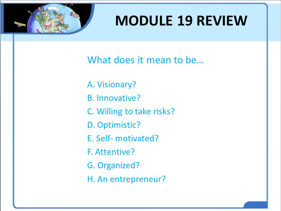 MODULE 19 REVIEW What does it mean to be… A. Visionary B. Innovative