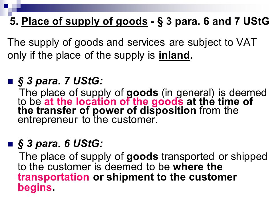 5. Place of supply of goods - § 3 para. 6 and 7 UStG