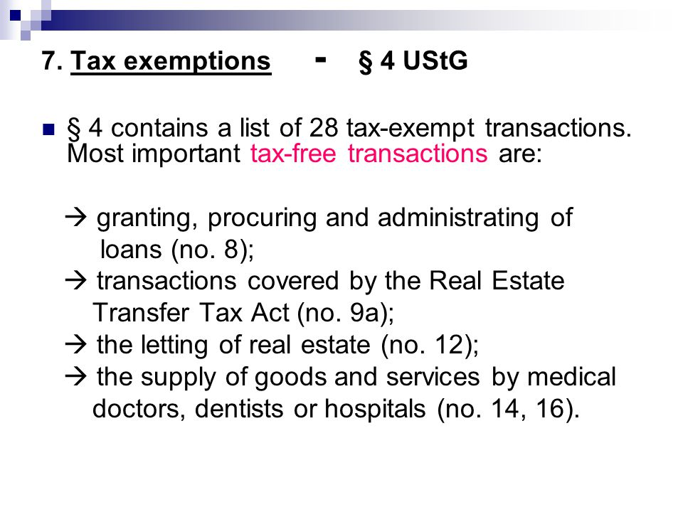 7. Tax exemptions - § 4 UStG § 4 contains a list of 28 tax-exempt transactions. Most important tax-free transactions are: