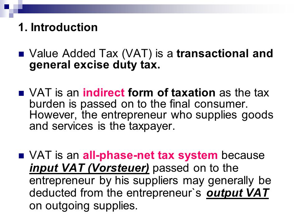 1. Introduction Value Added Tax (VAT) is a transactional and general excise duty tax.