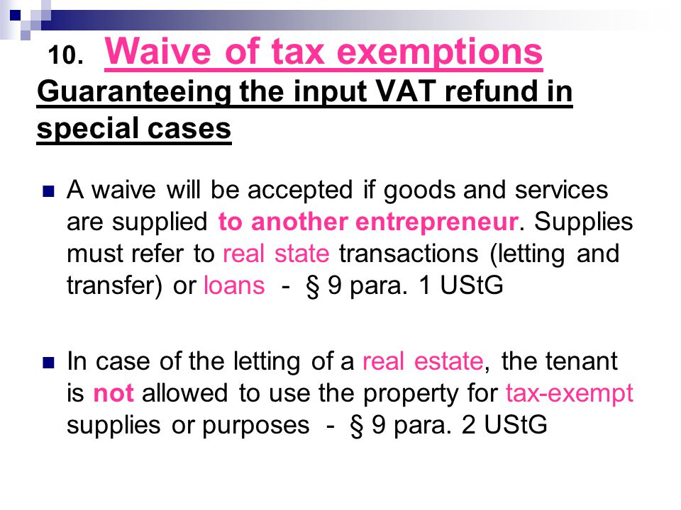 10. Waive of tax exemptions Guaranteeing the input VAT refund in special cases