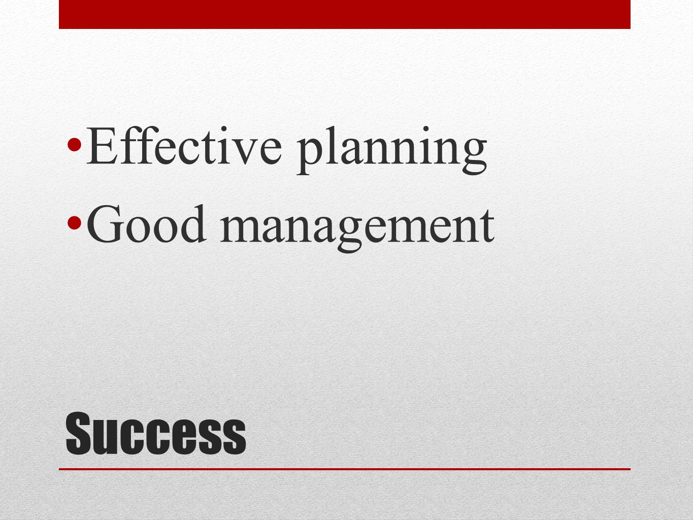 Effective planning Good management Success