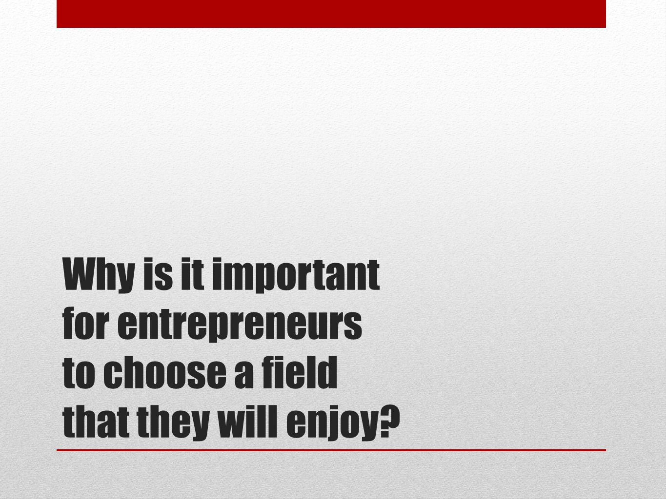 Why is it important for entrepreneurs to choose a field that they will enjoy