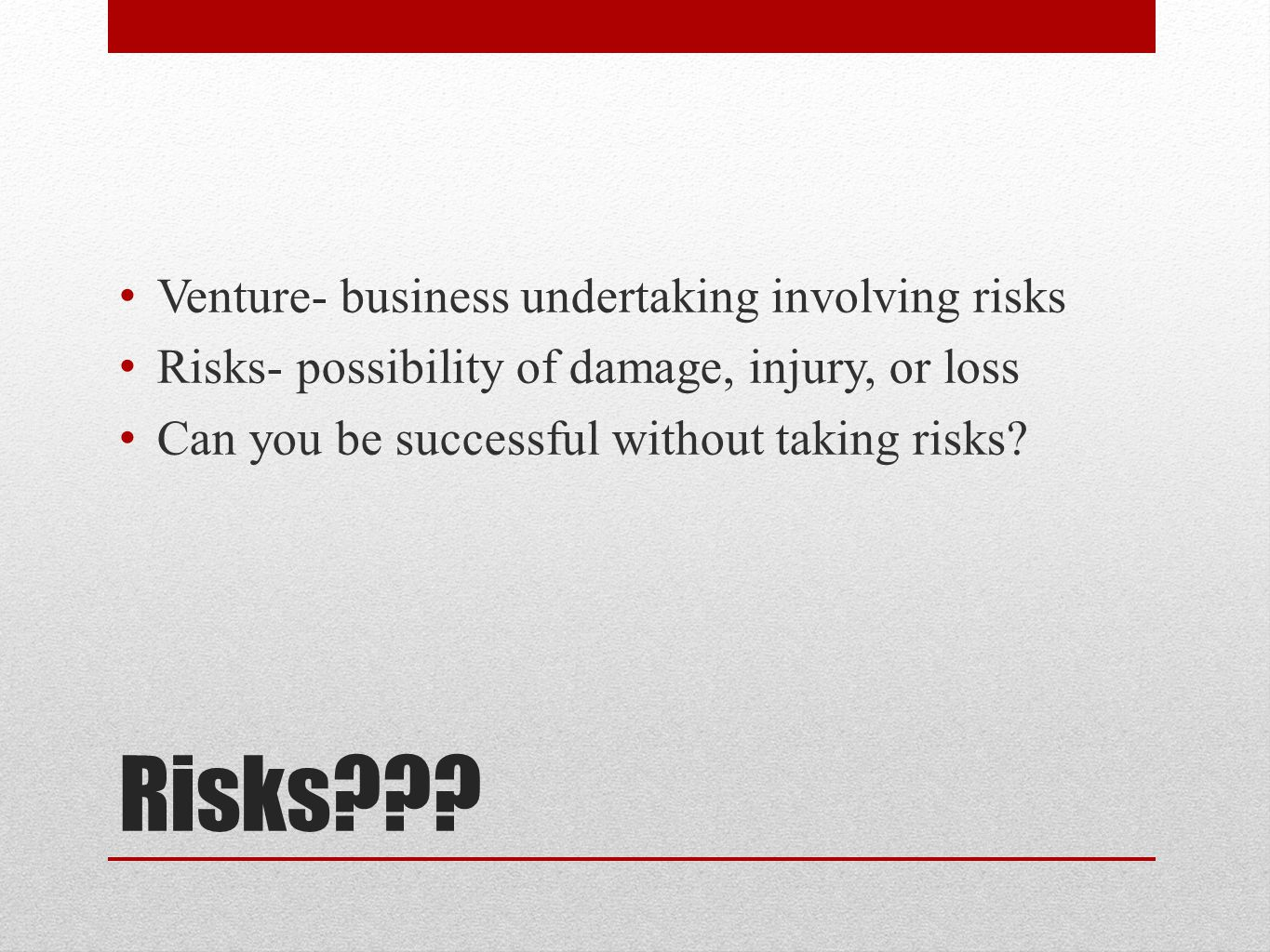 Risks Venture- business undertaking involving risks