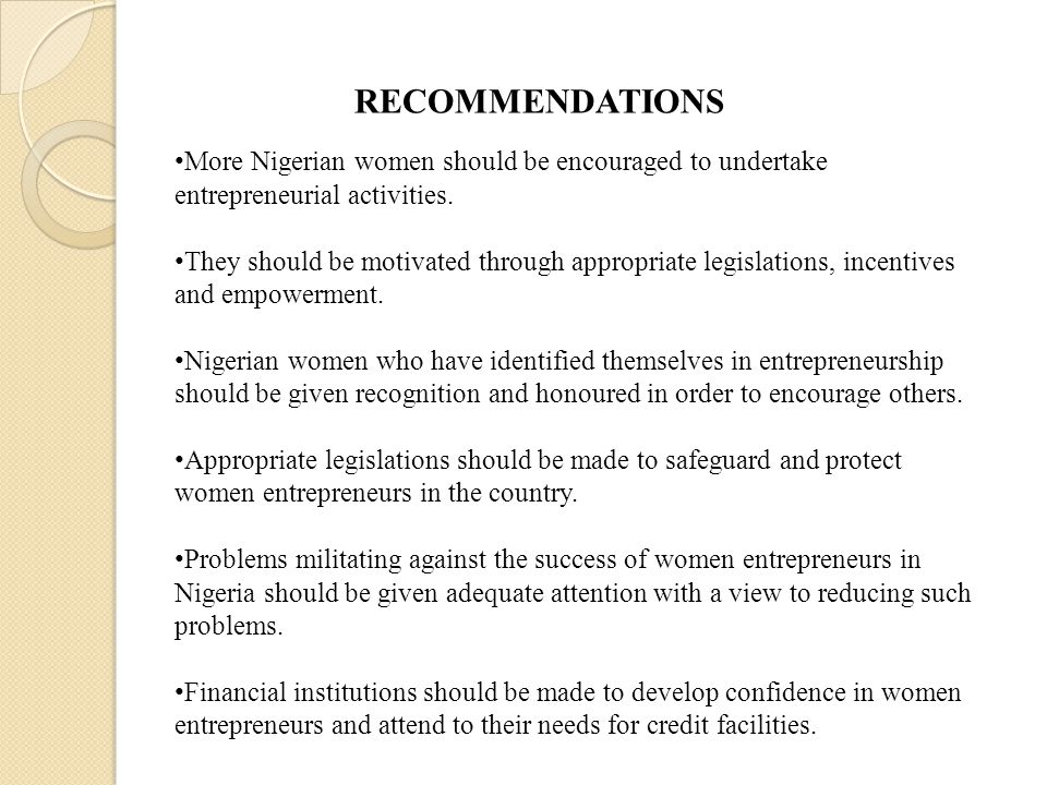 RECOMMENDATIONS More Nigerian women should be encouraged to undertake entrepreneurial activities.