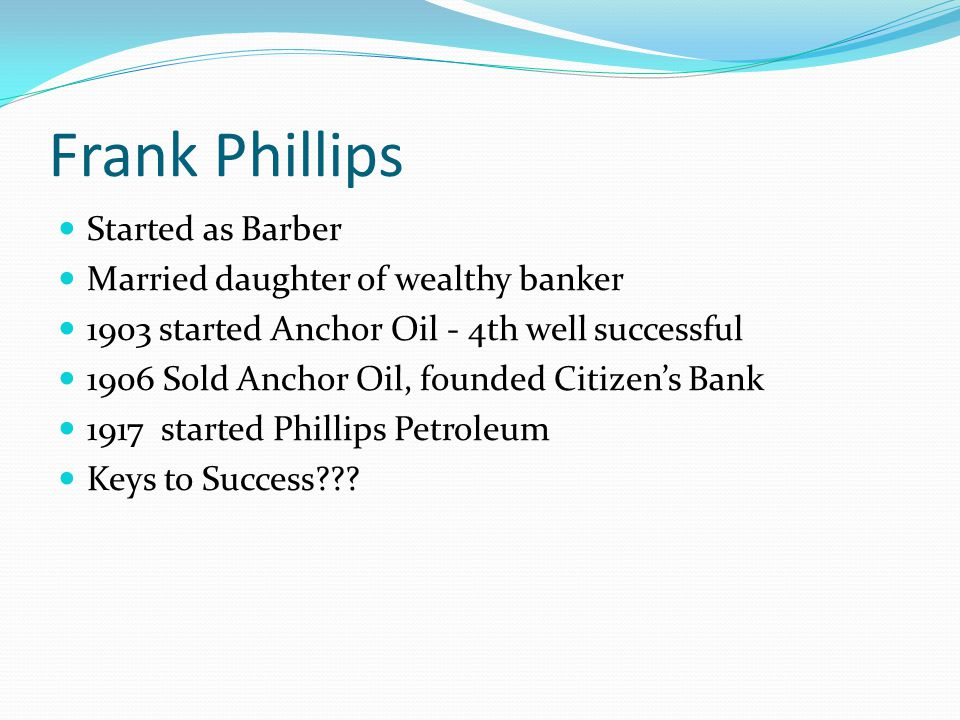 Frank Phillips Started as Barber Married daughter of wealthy banker