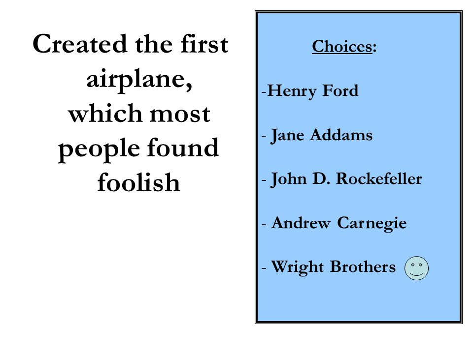 Created the first airplane, which most people found foolish