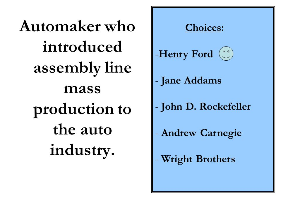 Choices: Henry Ford. Jane Addams. John D. Rockefeller. Andrew Carnegie. Wright Brothers.