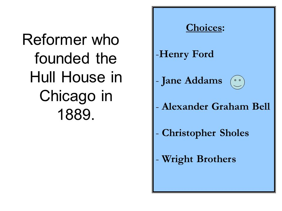 Reformer who founded the Hull House in Chicago in 1889.