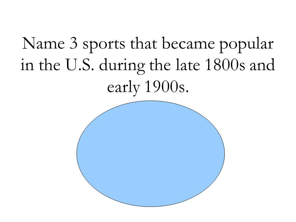 Name 3 sports that became popular in the U. S