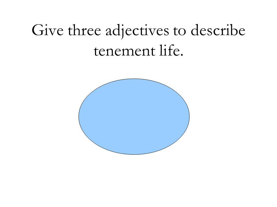 Give three adjectives to describe tenement life.