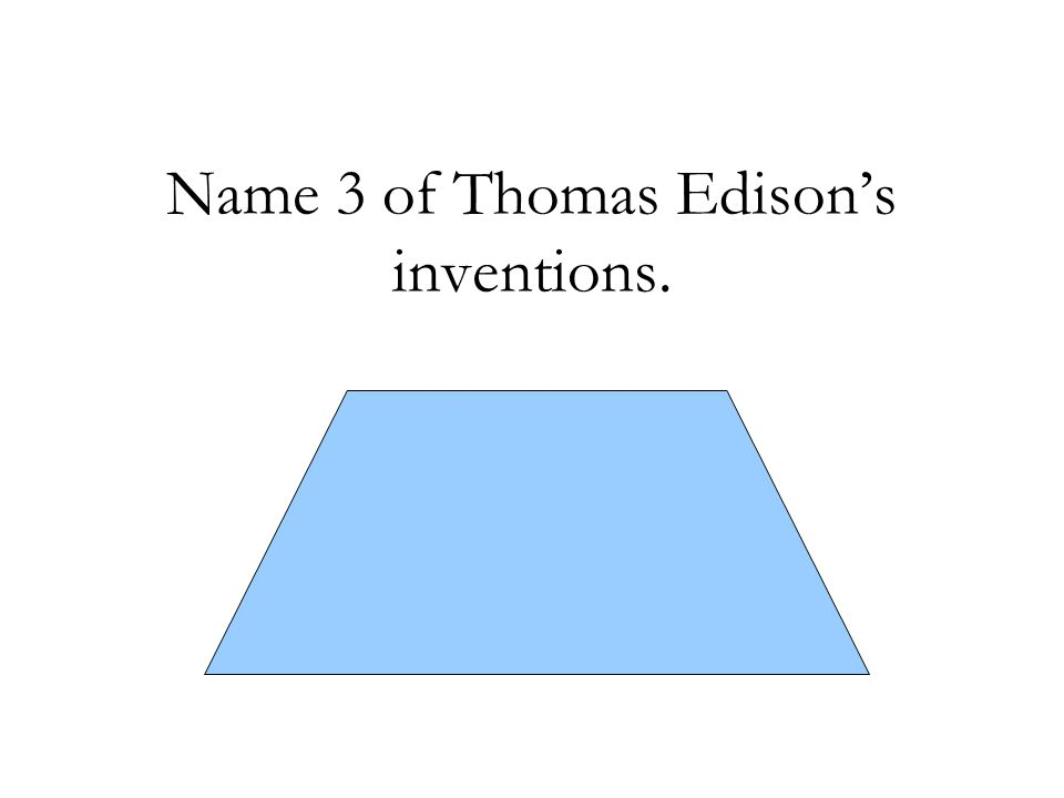 Name 3 of Thomas Edison's inventions