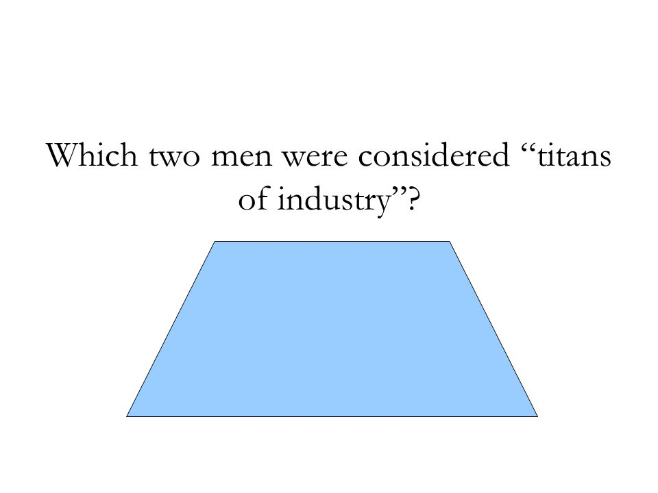 Which two men were considered titans of industry