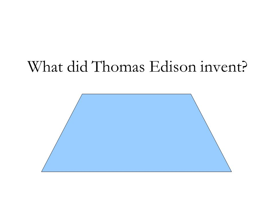 What did Thomas Edison invent