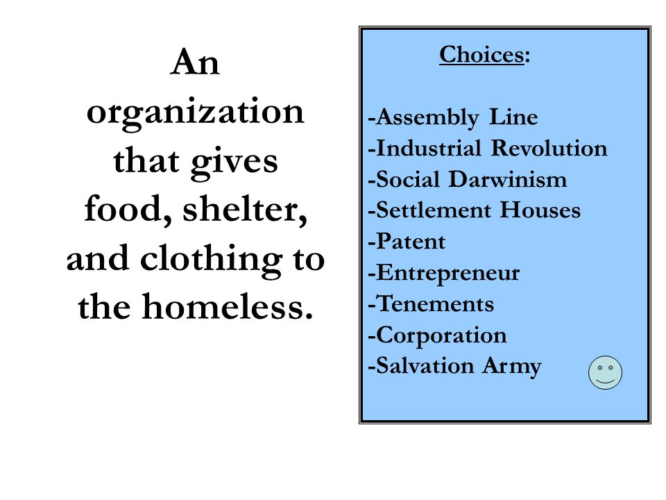 Choices: -Assembly Line. -Industrial Revolution. -Social Darwinism. -Settlement Houses. -Patent.