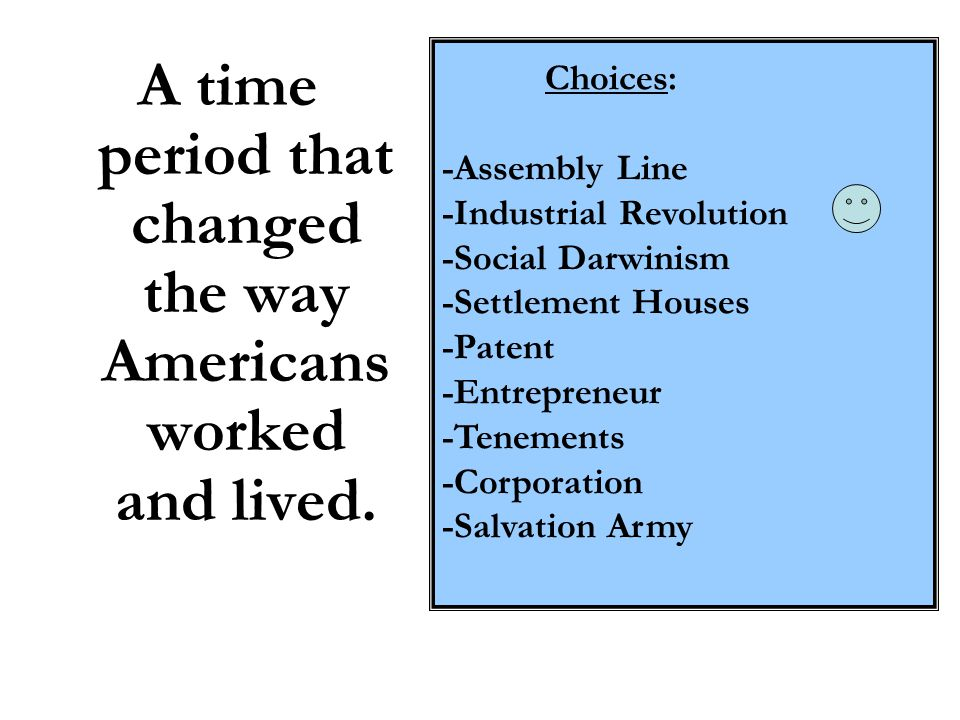 A time period that changed the way Americans worked and lived.