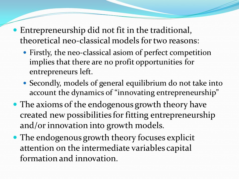 Entrepreneurship did not fit in the traditional, theoretical neo-classical models for two reasons: