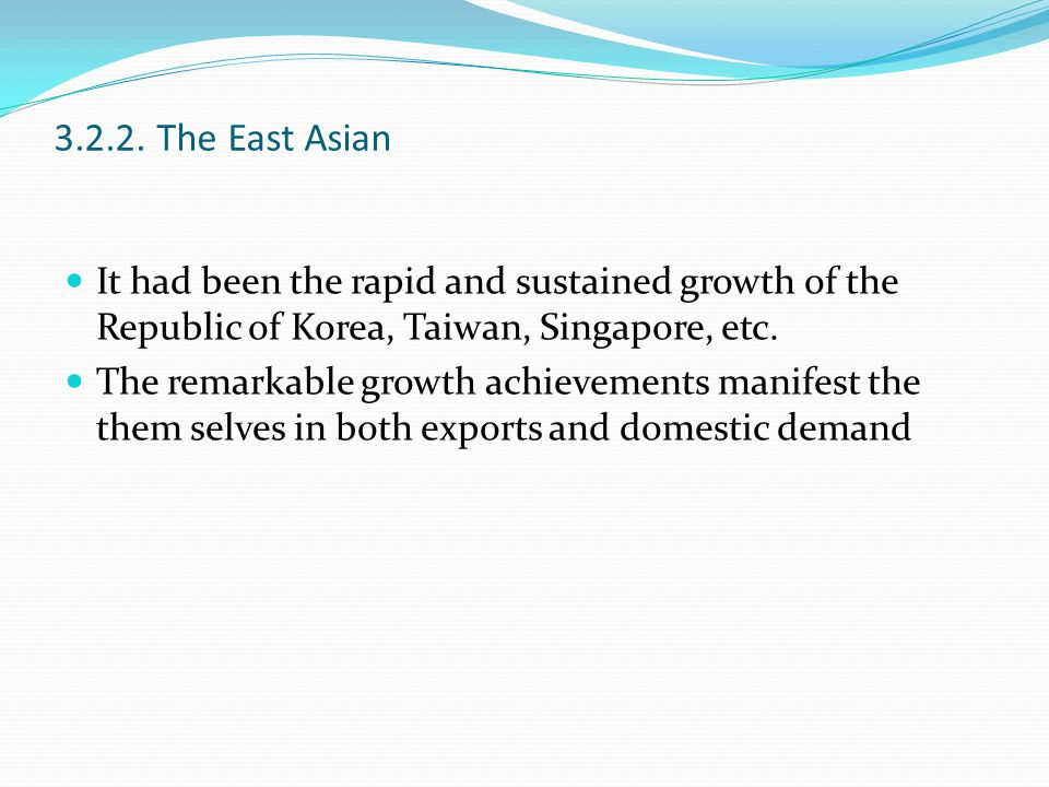 3.2.2. The East Asian It had been the rapid and sustained growth of the Republic of Korea, Taiwan, Singapore, etc.