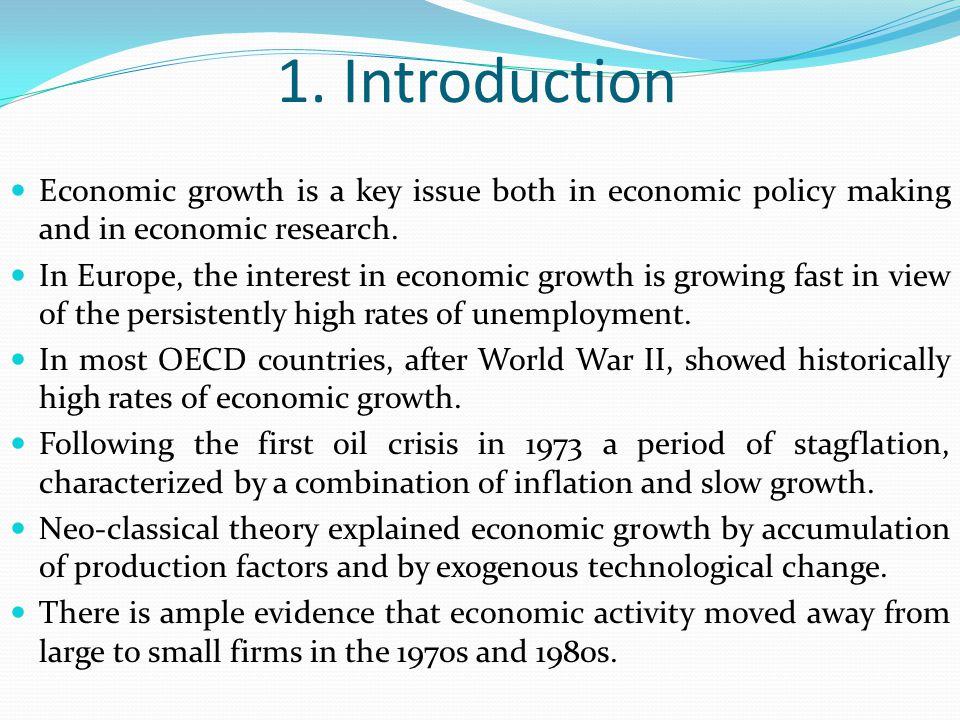 1. Introduction Economic growth is a key issue both in economic policy making and in economic research.