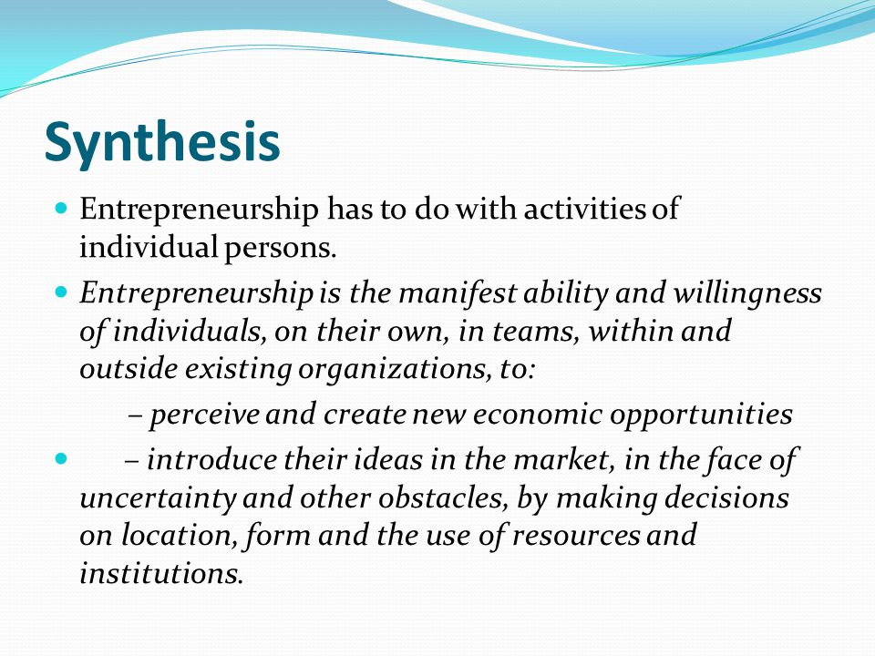 Synthesis Entrepreneurship has to do with activities of individual persons.