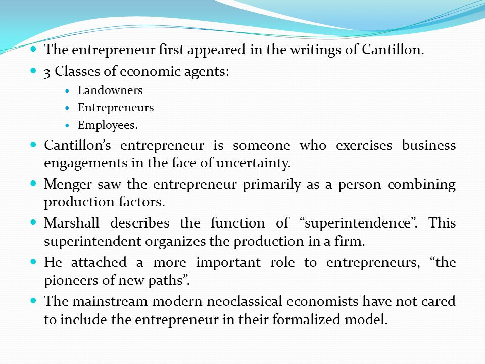 The entrepreneur first appeared in the writings of Cantillon.