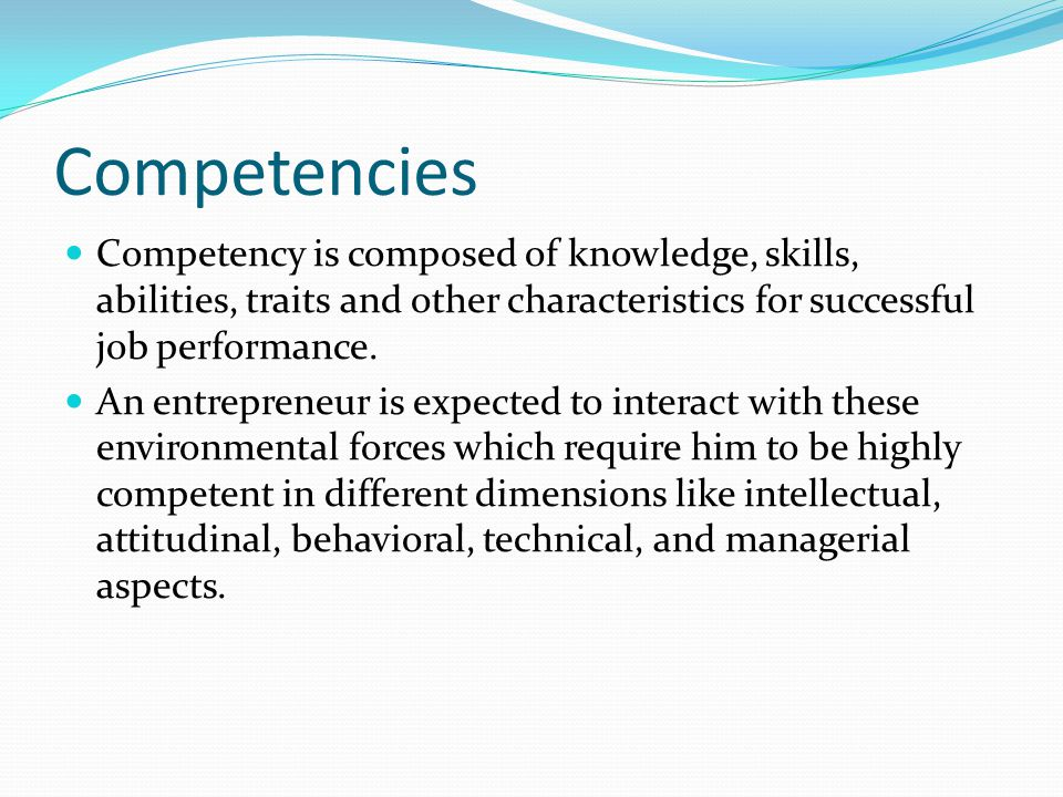 Competencies Competency is composed of knowledge, skills, abilities, traits and other characteristics for successful job performance.