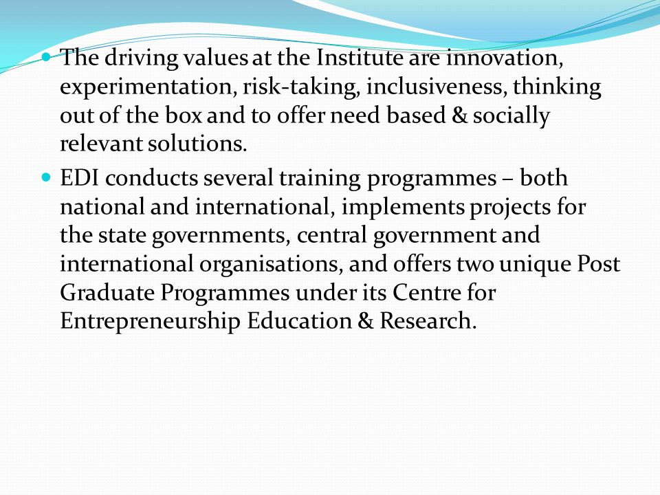 The driving values at the Institute are innovation, experimentation, risk-taking, inclusiveness, thinking out of the box and to offer need based & socially relevant solutions.
