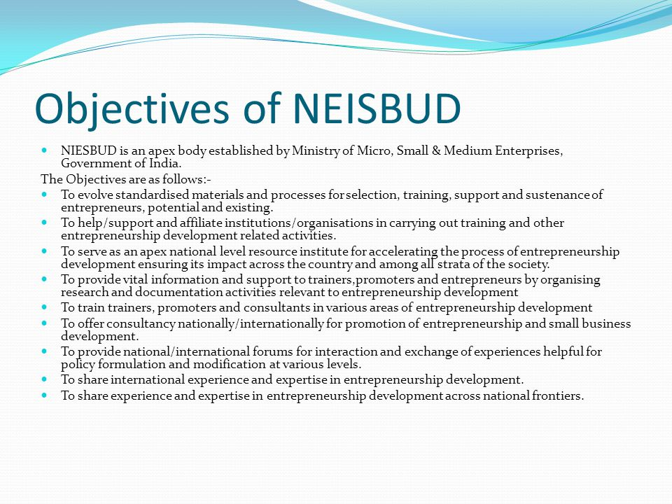 Objectives of NEISBUD NIESBUD is an apex body established by Ministry of Micro, Small & Medium Enterprises, Government of India.