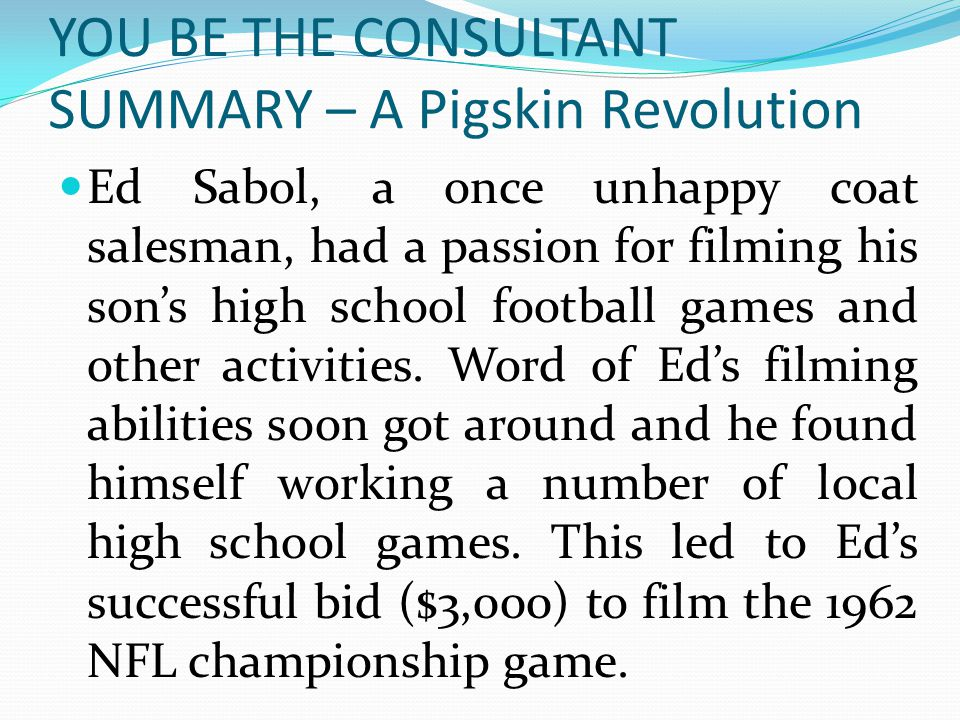 YOU BE THE CONSULTANT SUMMARY – A Pigskin Revolution