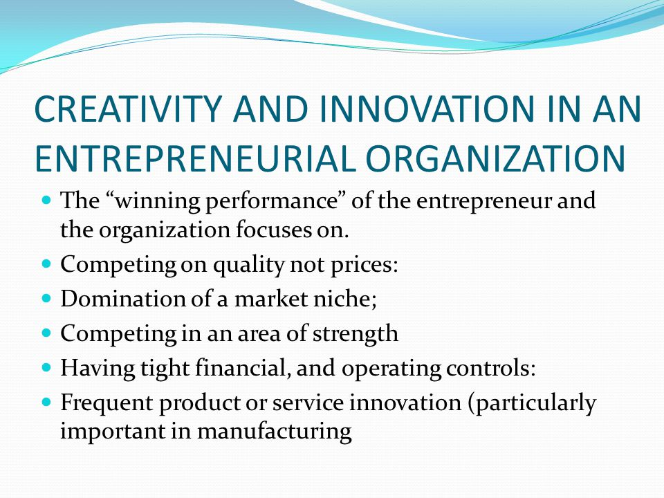 CREATIVITY AND INNOVATION IN AN ENTREPRENEURIAL ORGANIZATION