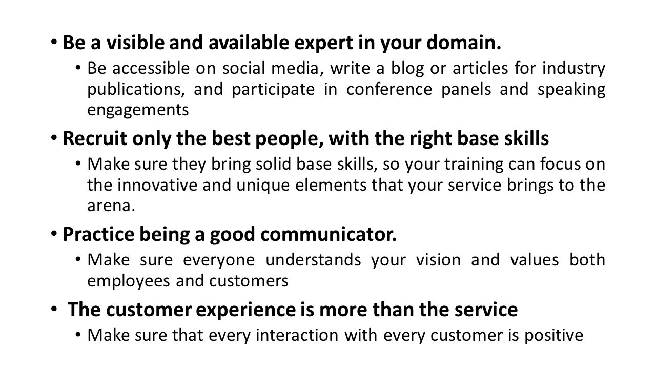Be a visible and available expert in your domain.