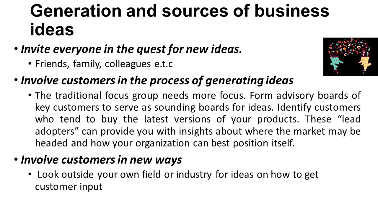 sources of business ideas Many sources of ideas come from existing businesses, such as franchises you could license the right to provide a business idea  how entrepreneurs identify new business opportunities .