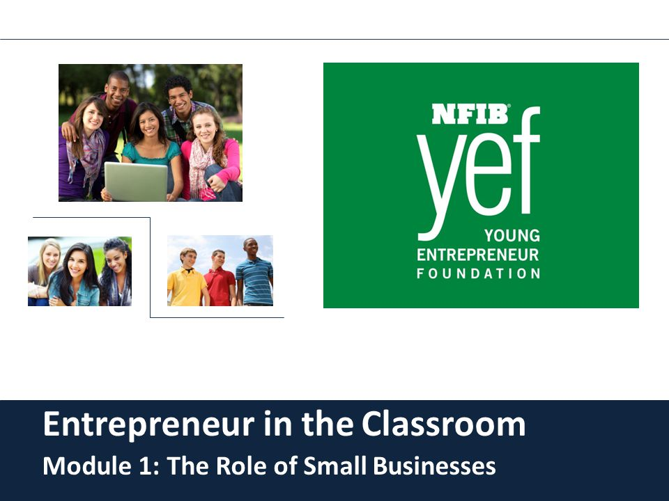 Entrepreneur in the Classroom Module 1: The Role of Small Businesses