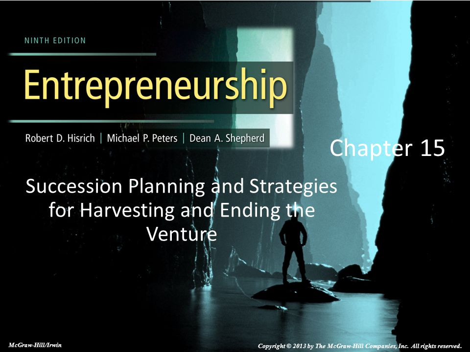 Chapter 15 Succession Planning and Strategies for Harvesting and Ending the Venture. McGraw-Hill/Irwin.