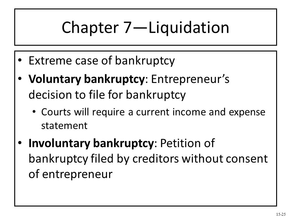 Chapter 7—Liquidation Extreme case of bankruptcy