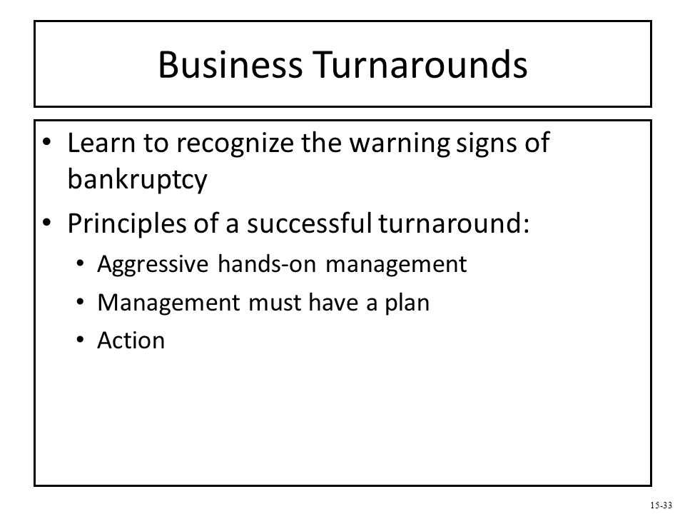 Business Turnarounds Learn to recognize the warning signs of bankruptcy. Principles of a successful turnaround: