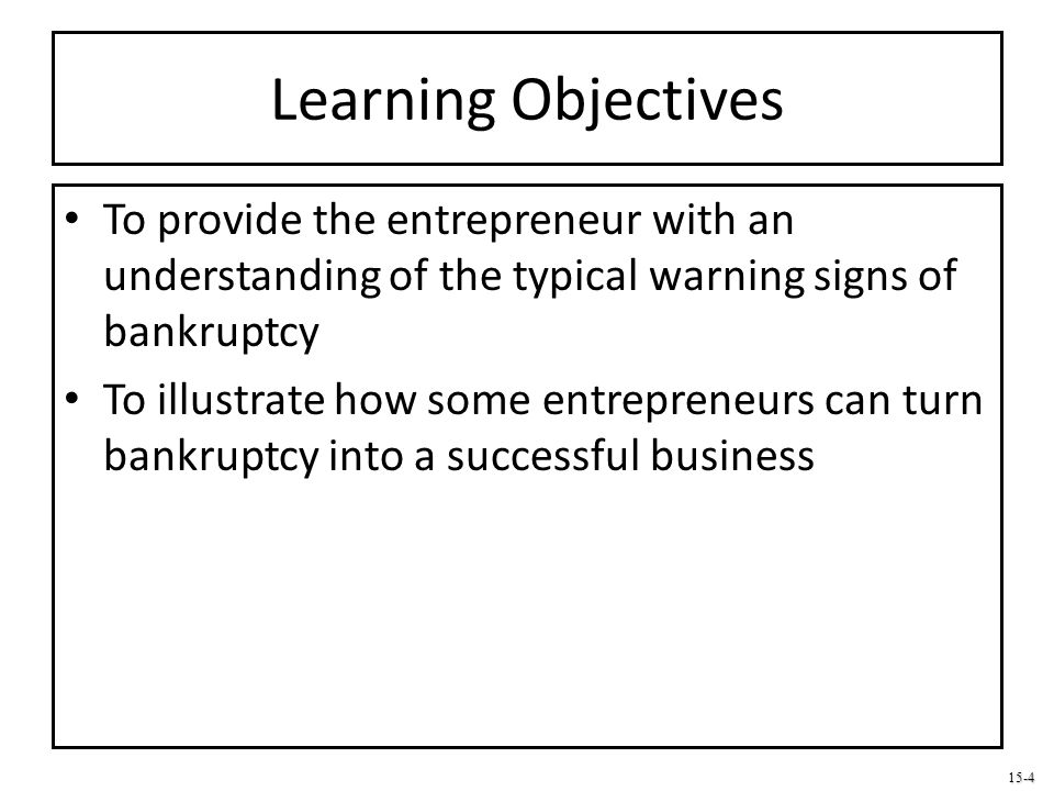 Learning Objectives To provide the entrepreneur with an understanding of the typical warning signs of bankruptcy.