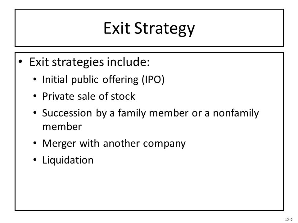Exit Strategy Exit strategies include: Initial public offering (IPO)