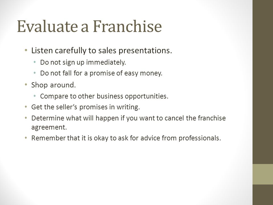 Evaluate a Franchise Listen carefully to sales presentations.