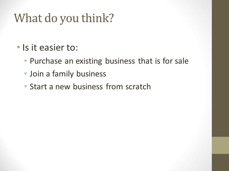 Is it easier to: Purchase an existing business that is for sale
