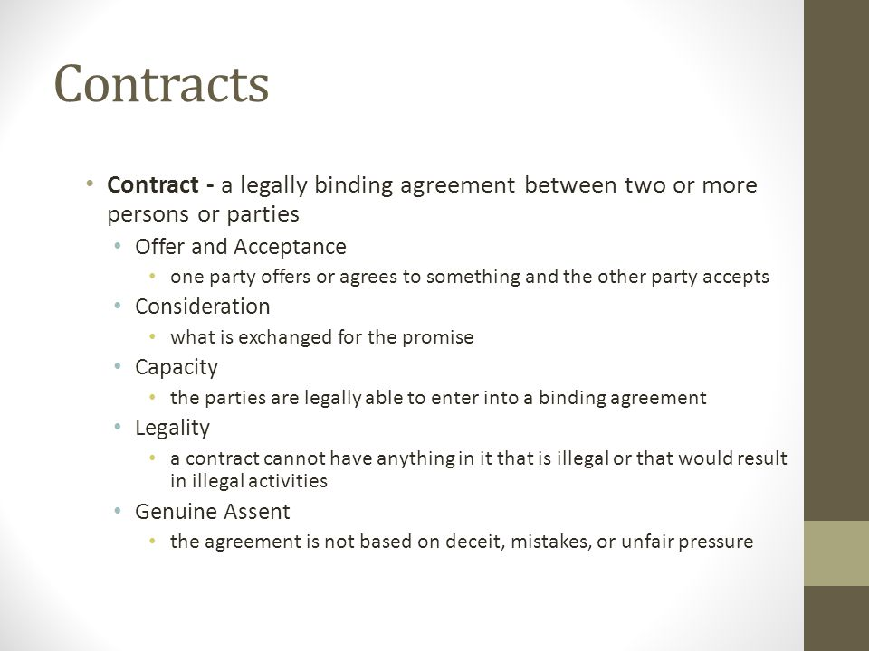 Contracts Contract - a legally binding agreement between two or more persons or parties. Offer and Acceptance.