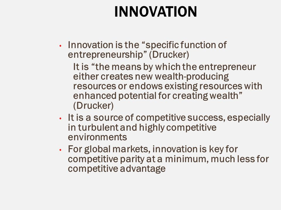 INNOVATION Innovation is the specific function of entrepreneurship (Drucker)
