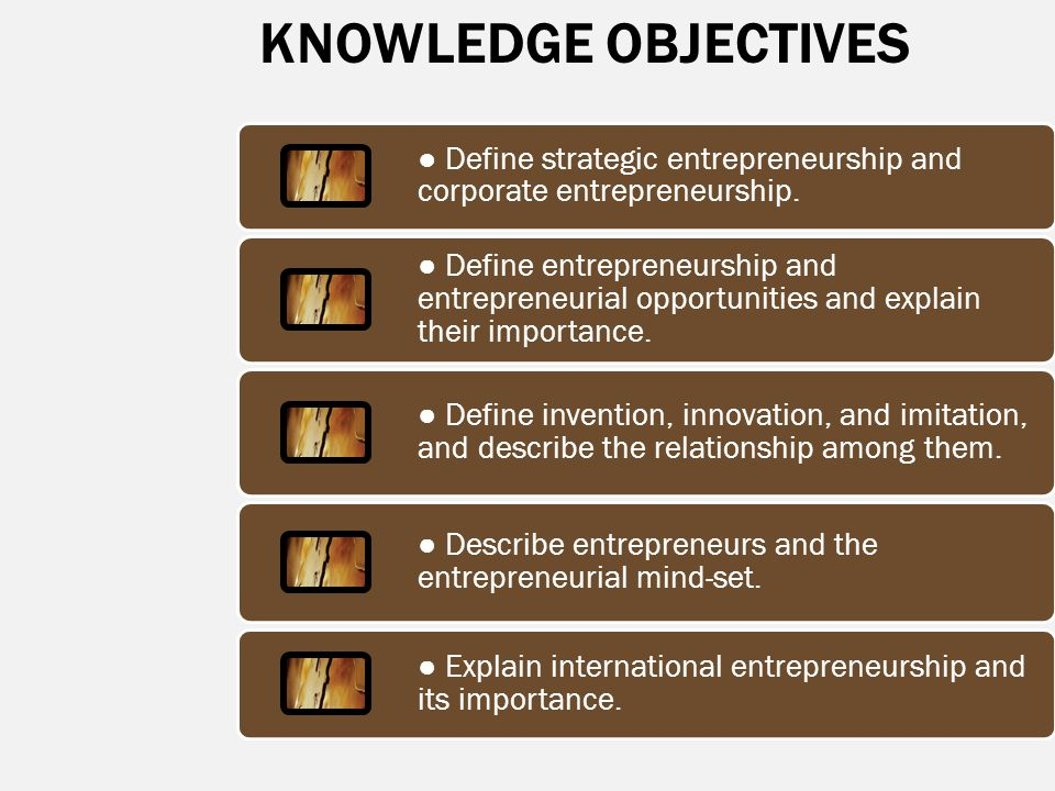 KNOWLEDGE OBJECTIVES ● Define strategic entrepreneurship and corporate entrepreneurship.