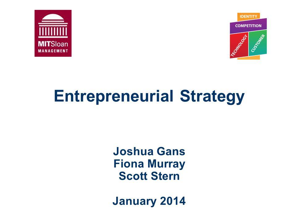 Entrepreneurial Strategy Joshua Gans Fiona Murray Scott Stern January 2014
