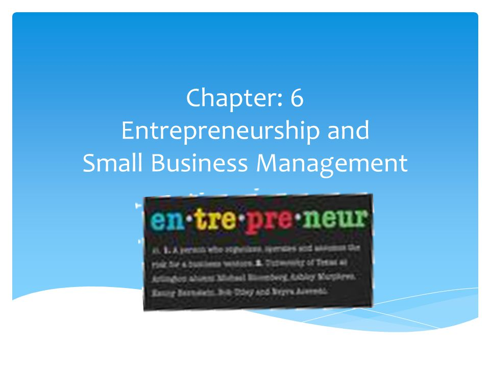 small business management and entrepreneurship slide For courses in small business management, entrepreneurship, new venture creation, and new venture management the tools to launch a new venture and the knowledge for entrepreneurial success.