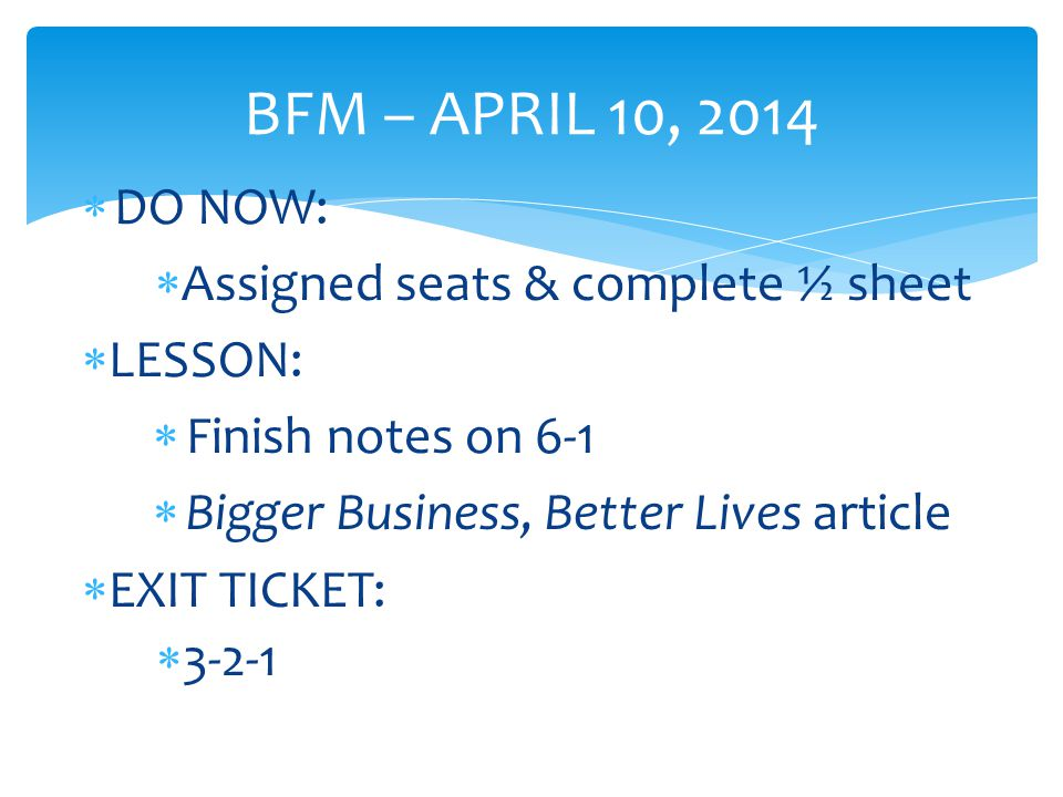 BFM – APRIL 10, 2014 DO NOW: Assigned seats & complete ½ sheet LESSON: