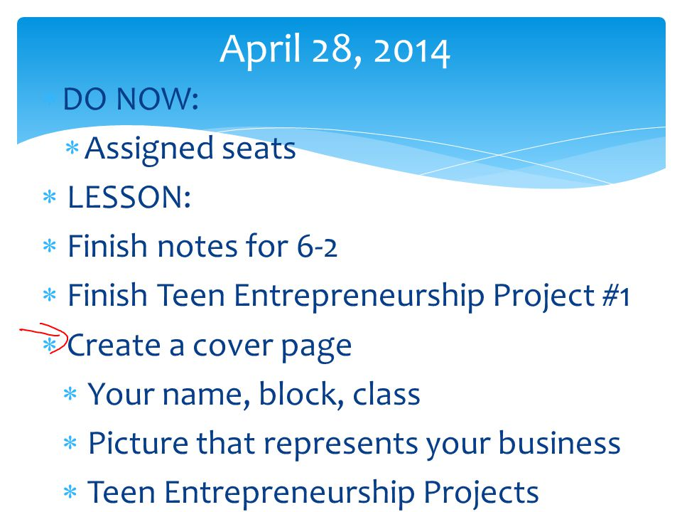 April 28, 2014 DO NOW: Assigned seats LESSON: Finish notes for 6-2