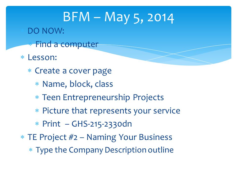 BFM – May 5, 2014 DO NOW: Find a computer Lesson: Create a cover page