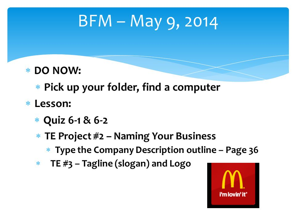 BFM – May 9, 2014 DO NOW: Pick up your folder, find a computer Lesson: