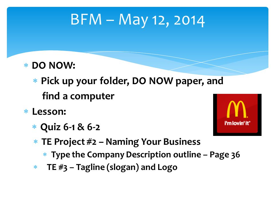 BFM – May 12, 2014 DO NOW: Pick up your folder, DO NOW paper, and